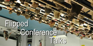 Flipped Conference Talks